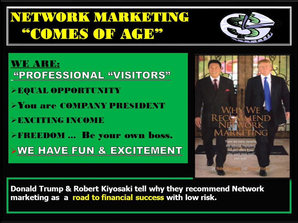 Donald Trump & Robert Kiyosaki tell why they recommend Network marketing as a road to financial success with low risk.