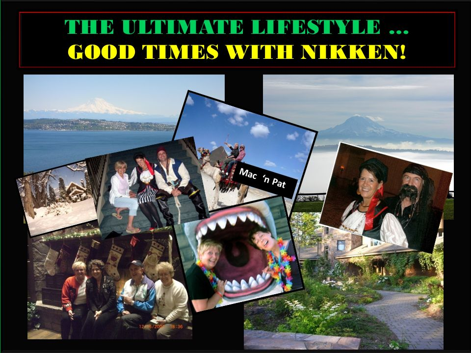 THE ULTIMATE LIFESTYLE … GOOD TIMES WITH NIKKEN! Mac n Pat
