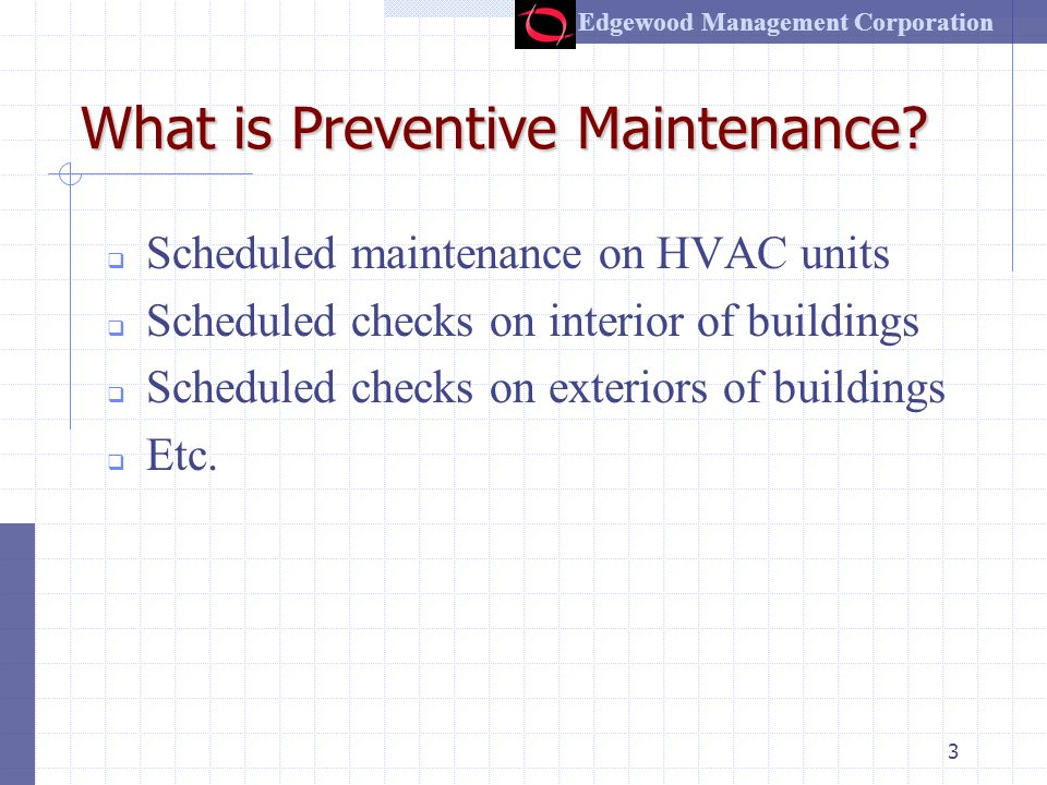 Edgewood Management Corporation 2 What is a Total Maintenance System.