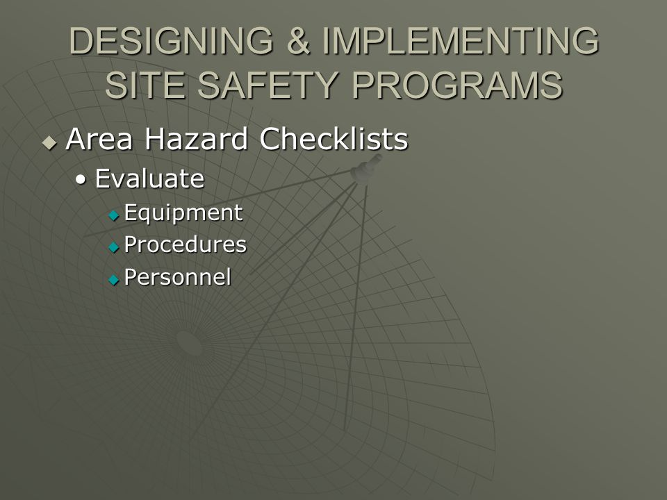 DESIGNING & IMPLEMENTING SITE SAFETY PROGRAMS Area Hazard Checklists Area Hazard Checklists EvaluateEvaluate Equipment Equipment Procedures Procedures Personnel Personnel