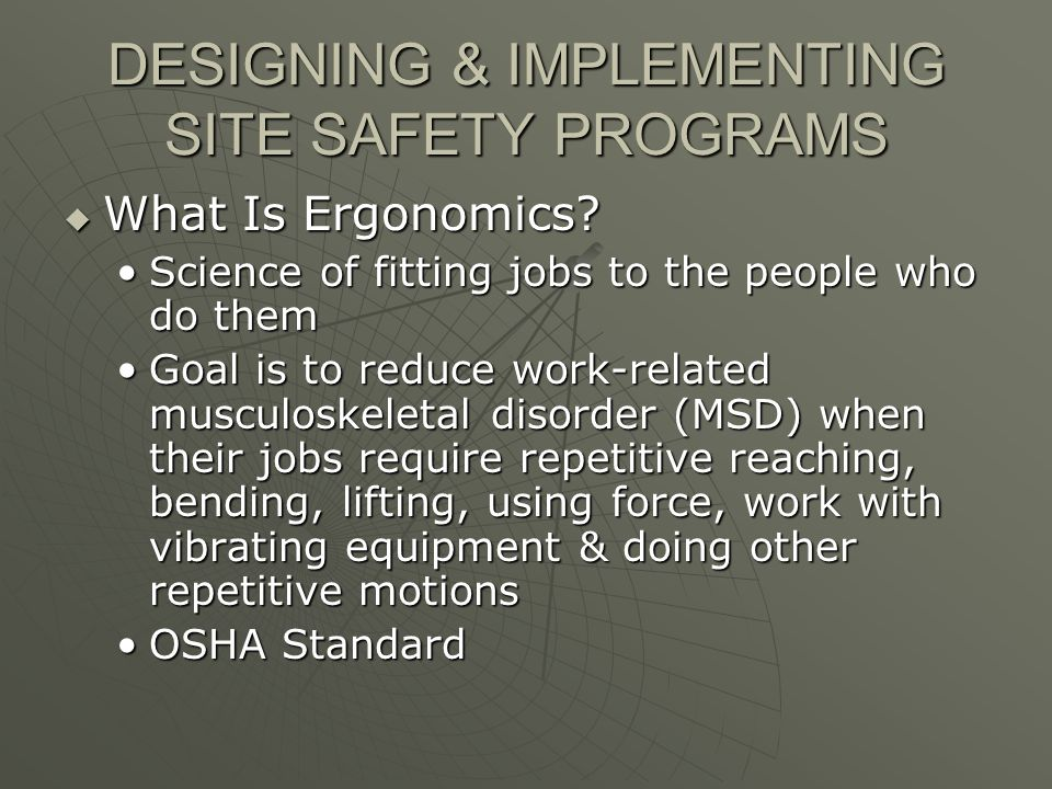 DESIGNING & IMPLEMENTING SITE SAFETY PROGRAMS What Is Ergonomics.