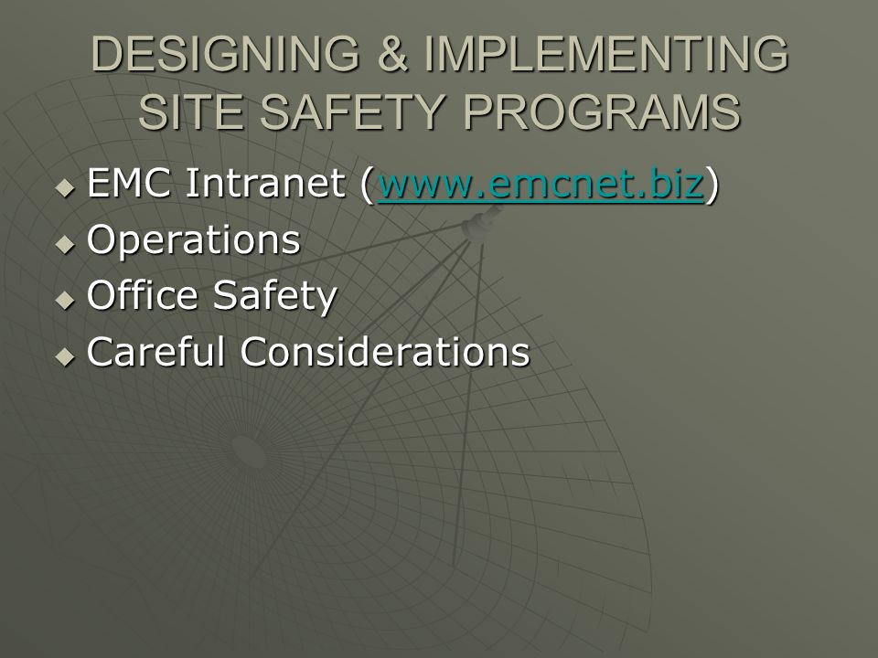 DESIGNING & IMPLEMENTING SITE SAFETY PROGRAMS EMC Intranet (www.emcnet.biz) EMC Intranet (www.emcnet.biz)www.emcnet.biz Operations Operations Office Safety Office Safety Careful Considerations Careful Considerations