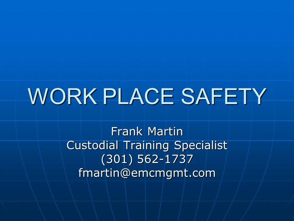 WORK PLACE SAFETY Fire Extinguishers Fire Extinguishers Have an Emergency Evacuation Plan (Shops, Office, etc.).