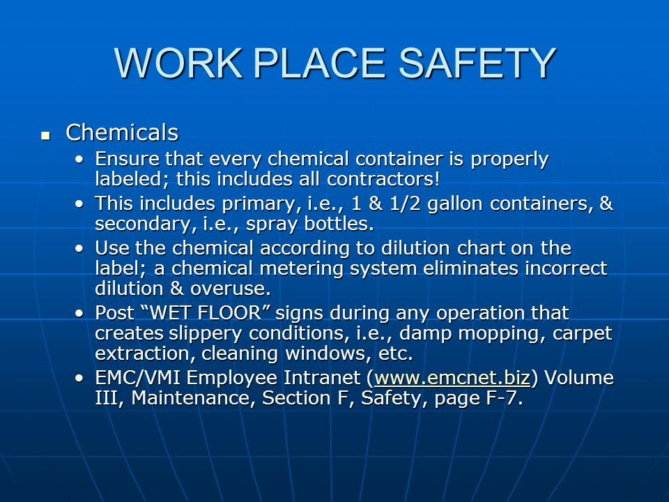 WORK PLACE SAFETY Chemicals Chemicals Ensure that every chemical container is properly labeled; this includes all contractors!Ensure that every chemic