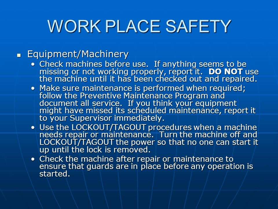 WORK PLACE SAFETY Equipment/Machinery Equipment/Machinery Check machines before use. If anything seems to be missing or not working properly, report i
