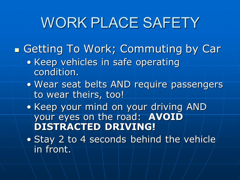 WORK PLACE SAFETY Equipment/Machinery Equipment/Machinery Check that guards are in place at all points where personal contact with moving parts could occur BEFORE turning the machine on.