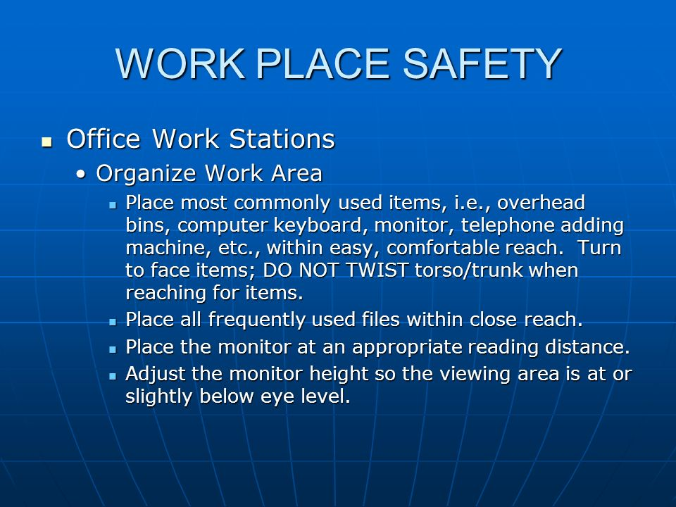 WORK PLACE SAFETY Office Work Stations Office Work Stations Organize Work AreaOrganize Work Area Place most commonly used items, i.e., overhead bins,