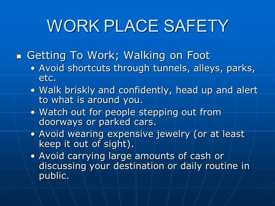 WORK PLACE SAFETY Getting To Work; Commuting by Public Transportation Getting To Work; Commuting by Public Transportation Watch your step getting on and off buses, rail cars, etc.Watch your step getting on and off buses, rail cars, etc.