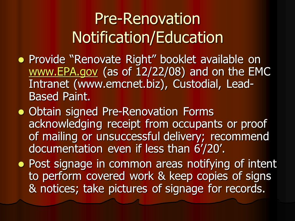 Pre-Renovation Notification/Education Provide Renovate Right booklet available on www.EPA.gov (as of 12/22/08) and on the EMC Intranet (www.emcnet.biz), Custodial, Lead- Based Paint.