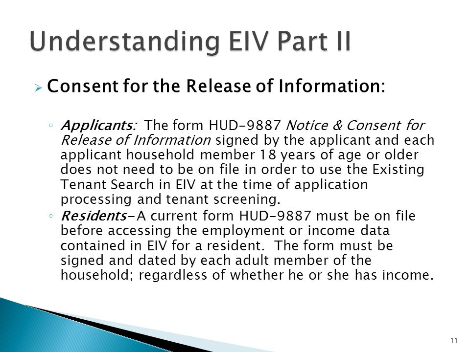 Consent for the Release of Information: Applicants: The form HUD-9887 Notice & Consent for Release of Information signed by the applicant and each app