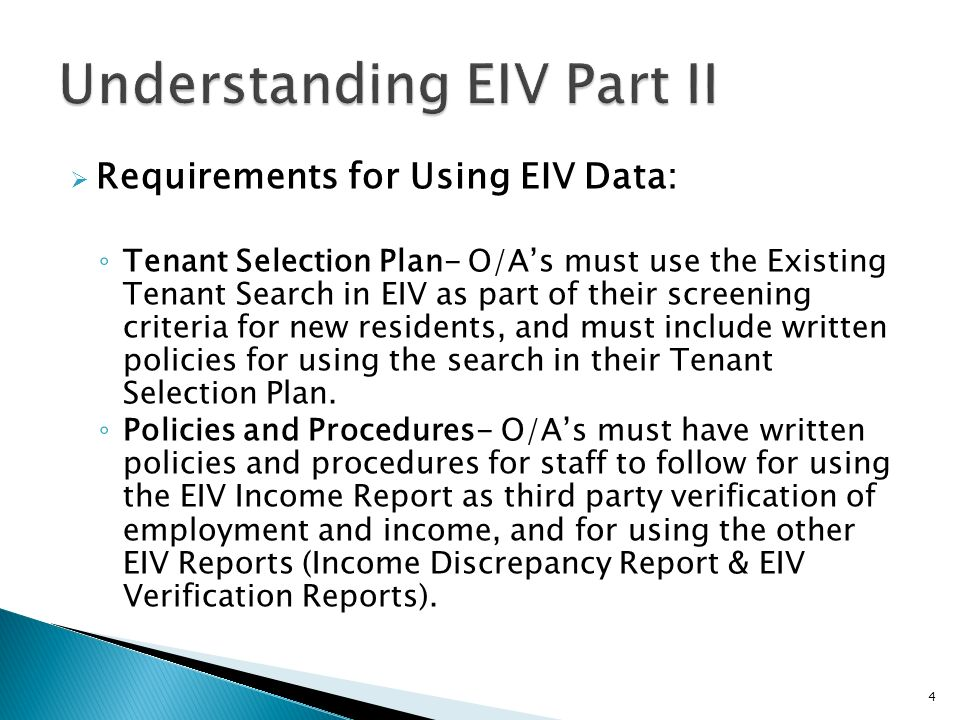 Requirements for Using EIV Data: Tenant Selection Plan- O/As must use the Existing Tenant Search in EIV as part of their screening criteria for new re