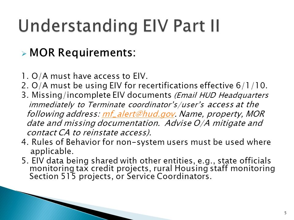 MOR Requirements: 1. O/A must have access to EIV. 2. O/A must be using EIV for recertifications effective 6/1/10. 3. Missing/incomplete EIV documents