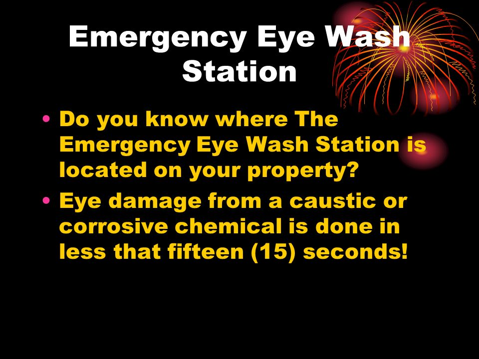 Emergency Eye Wash Station Do you know where The Emergency Eye Wash Station is located on your property.