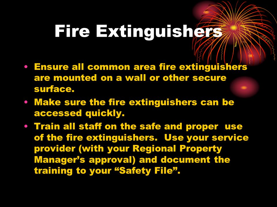 Fire Extinguishers Ensure all common area fire extinguishers are mounted on a wall or other secure surface.