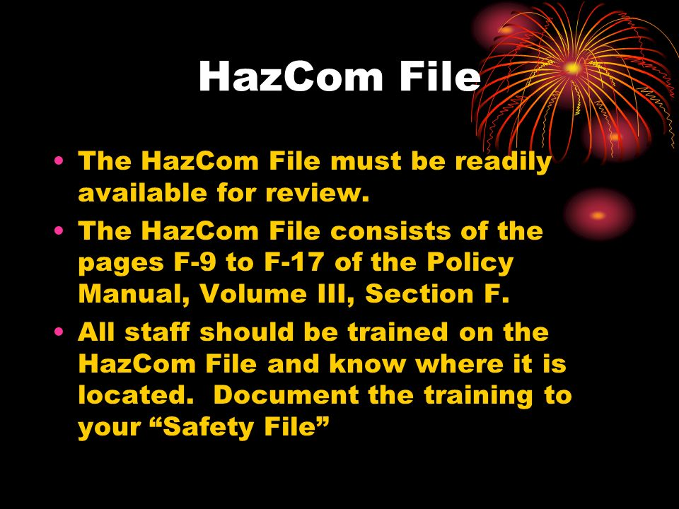 HazCom File The HazCom File must be readily available for review.