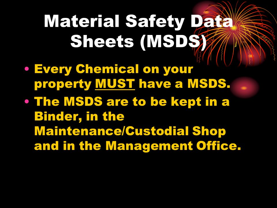 Material Safety Data Sheets (MSDS) Every Chemical on your property MUST have a MSDS.