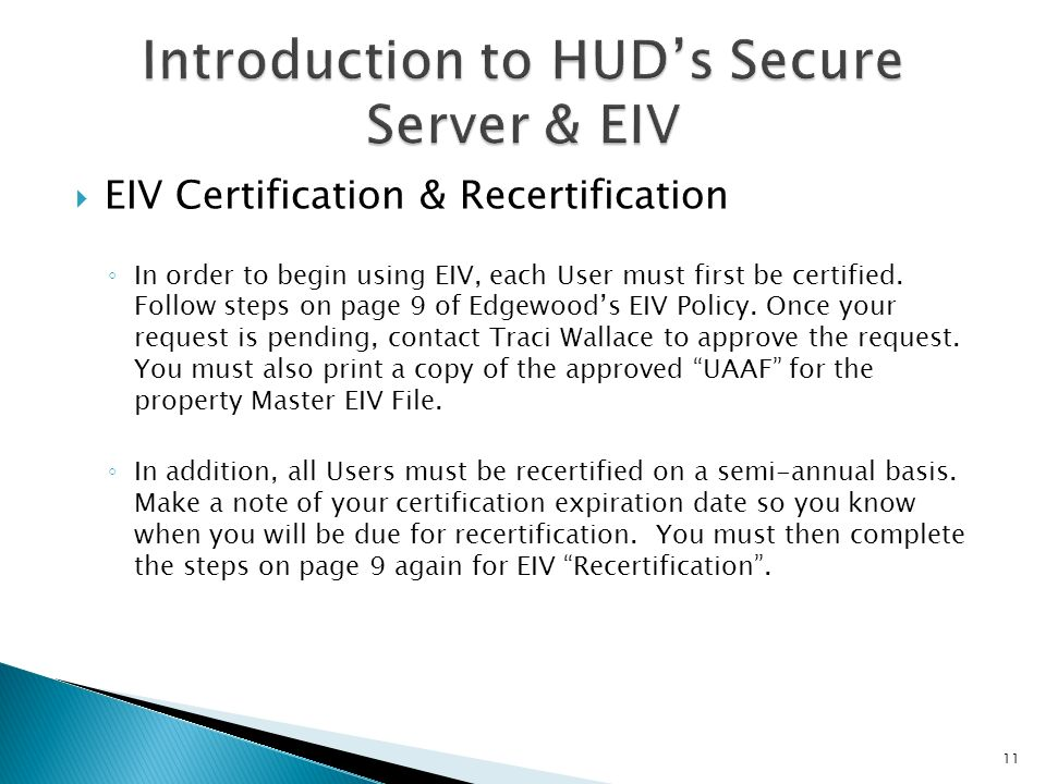 EIV Certification & Recertification In order to begin using EIV, each User must first be certified. Follow steps on page 9 of Edgewoods EIV Policy. On