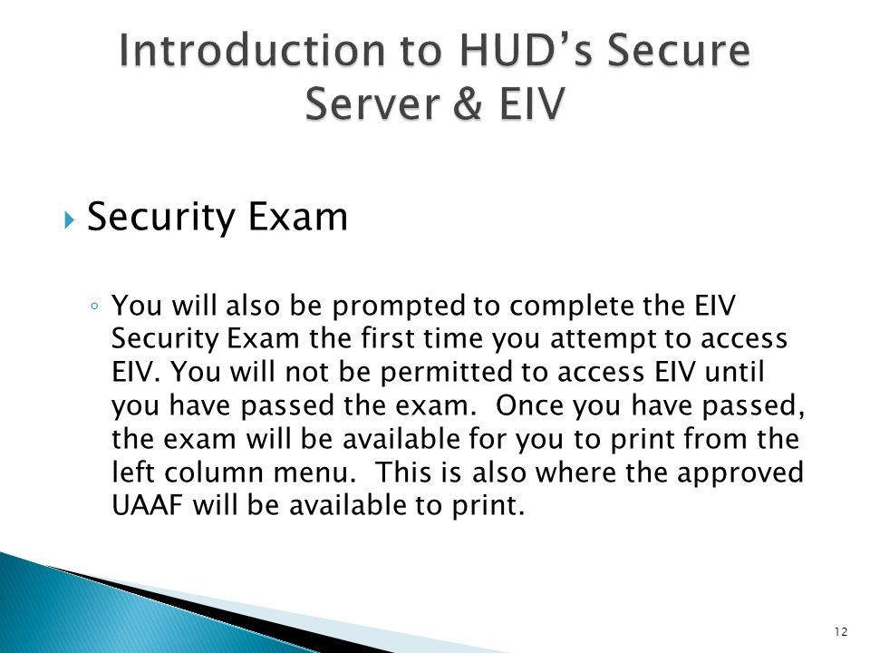 Security Exam You will also be prompted to complete the EIV Security Exam the first time you attempt to access EIV. You will not be permitted to acces