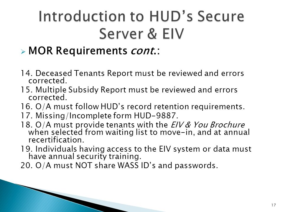 MOR Requirements cont.: 14. Deceased Tenants Report must be reviewed and errors corrected. 15. Multiple Subsidy Report must be reviewed and errors cor