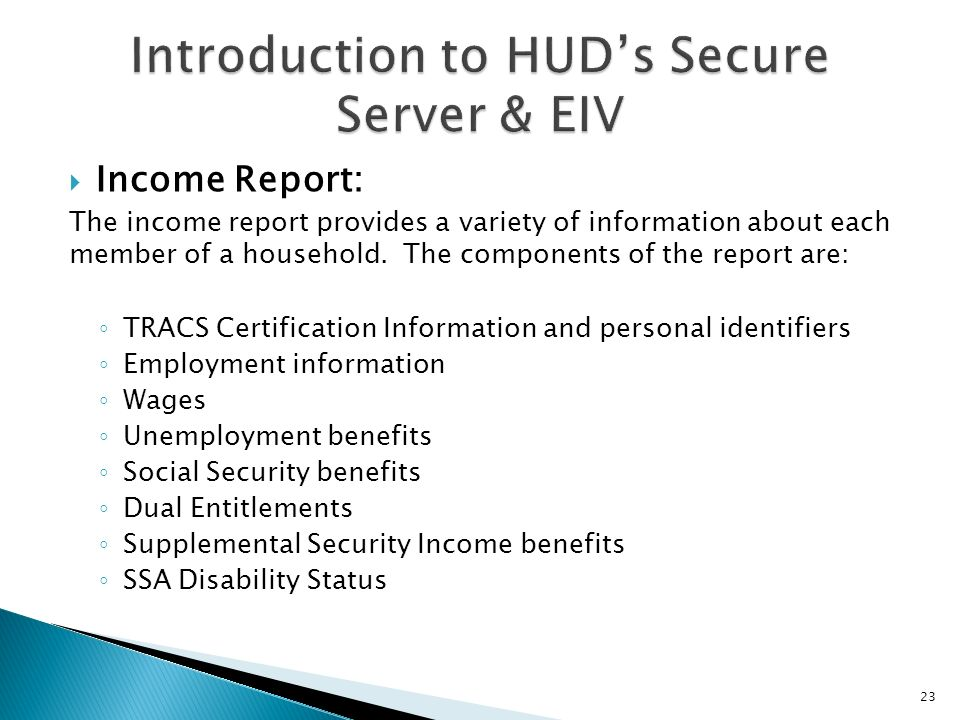 Income Report: The income report provides a variety of information about each member of a household. The components of the report are: TRACS Certifica