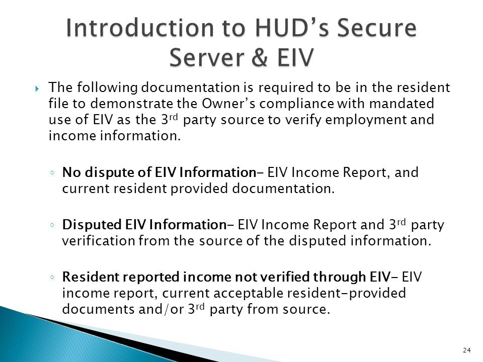 The following documentation is required to be in the resident file to demonstrate the Owners compliance with mandated use of EIV as the 3 rd party sou