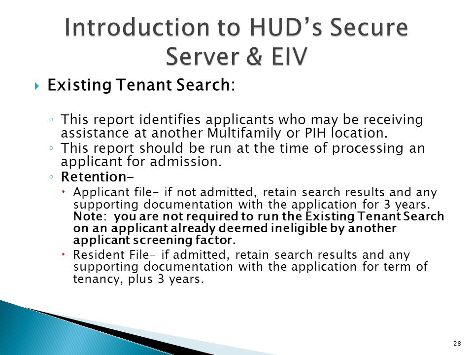 Existing Tenant Search: This report identifies applicants who may be receiving assistance at another Multifamily or PIH location. This report should b