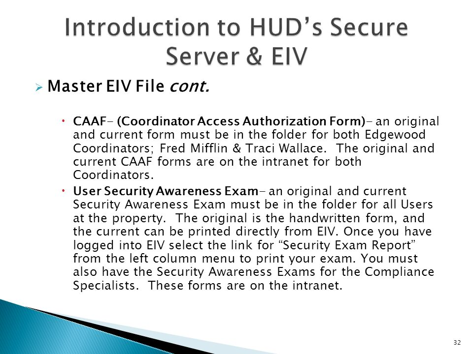 Master EIV File cont. CAAF- (Coordinator Access Authorization Form)- an original and current form must be in the folder for both Edgewood Coordinators