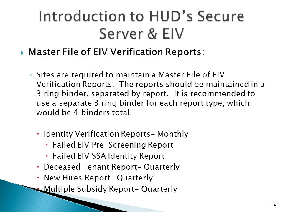 Master File of EIV Verification Reports: Sites are required to maintain a Master File of EIV Verification Reports. The reports should be maintained in