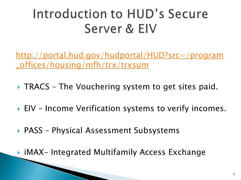 http://portal.hud.gov/hudportal/HUD?src=/program _offices/housing/mfh/trx/trxsum TRACS – The Vouchering system to get sites paid. EIV – Income Verific