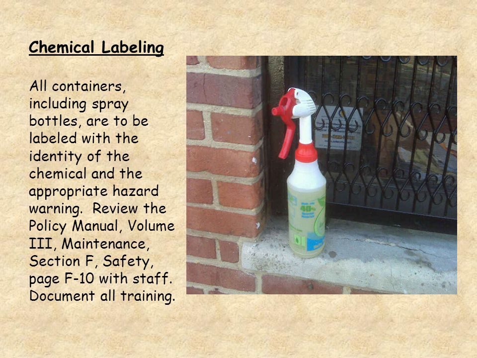 Chemical Labeling All containers, including spray bottles, are to be labeled with the identity of the chemical and the appropriate hazard warning.