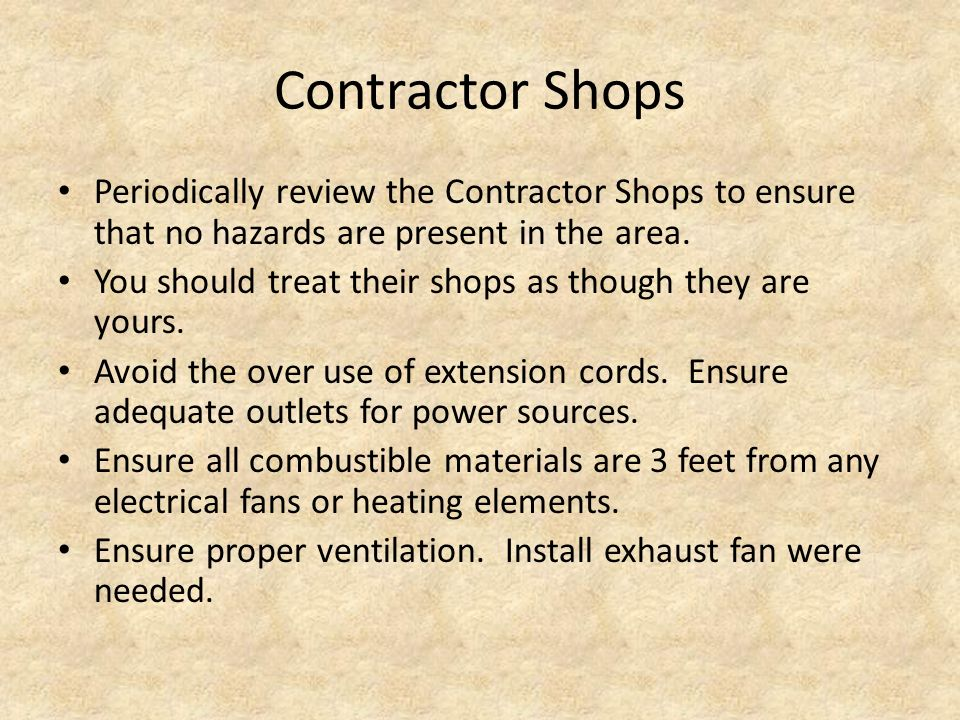 Contractor Shops Periodically review the Contractor Shops to ensure that no hazards are present in the area.