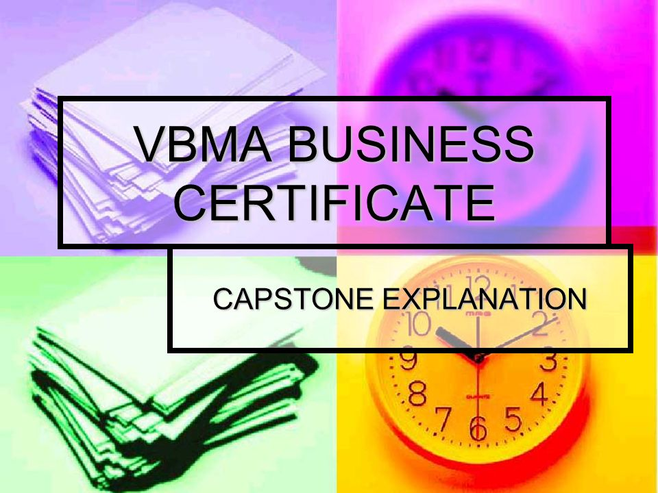 VBMA BUSINESS CERTIFICATE CAPSTONE EXPLANATION