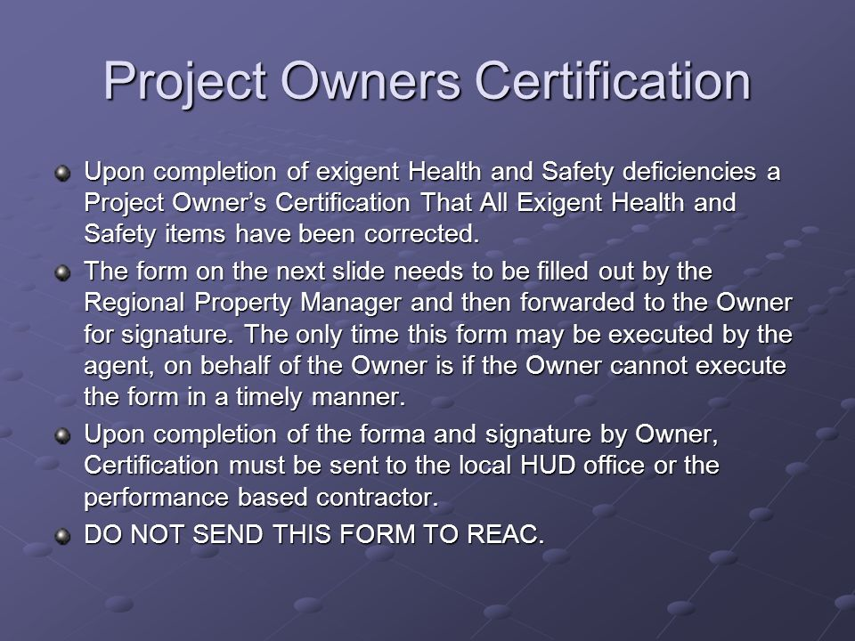 Project Owners Certification Upon completion of exigent Health and Safety deficiencies a Project Owners Certification That All Exigent Health and Safe