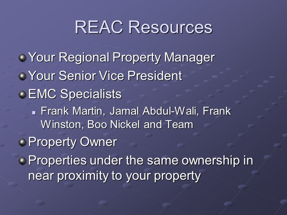 REAC Resources Your Regional Property Manager Your Senior Vice President EMC Specialists Frank Martin, Jamal Abdul-Wali, Frank Winston, Boo Nickel and