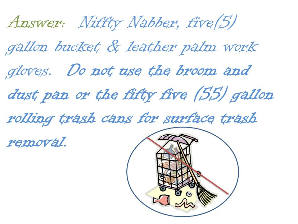 Answer: Niffty Nabber, five(5) gallon bucket & leather palm work gloves.