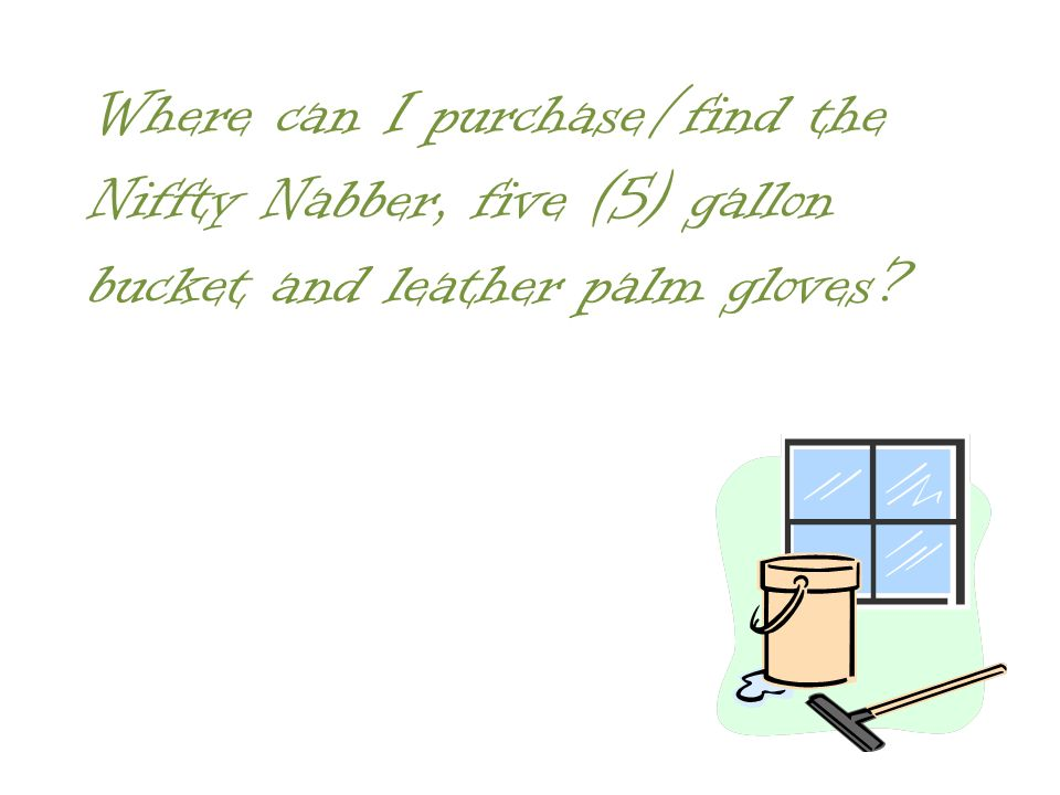 Where can I purchase/find the Niffty Nabber, five (5) gallon bucket and leather palm gloves