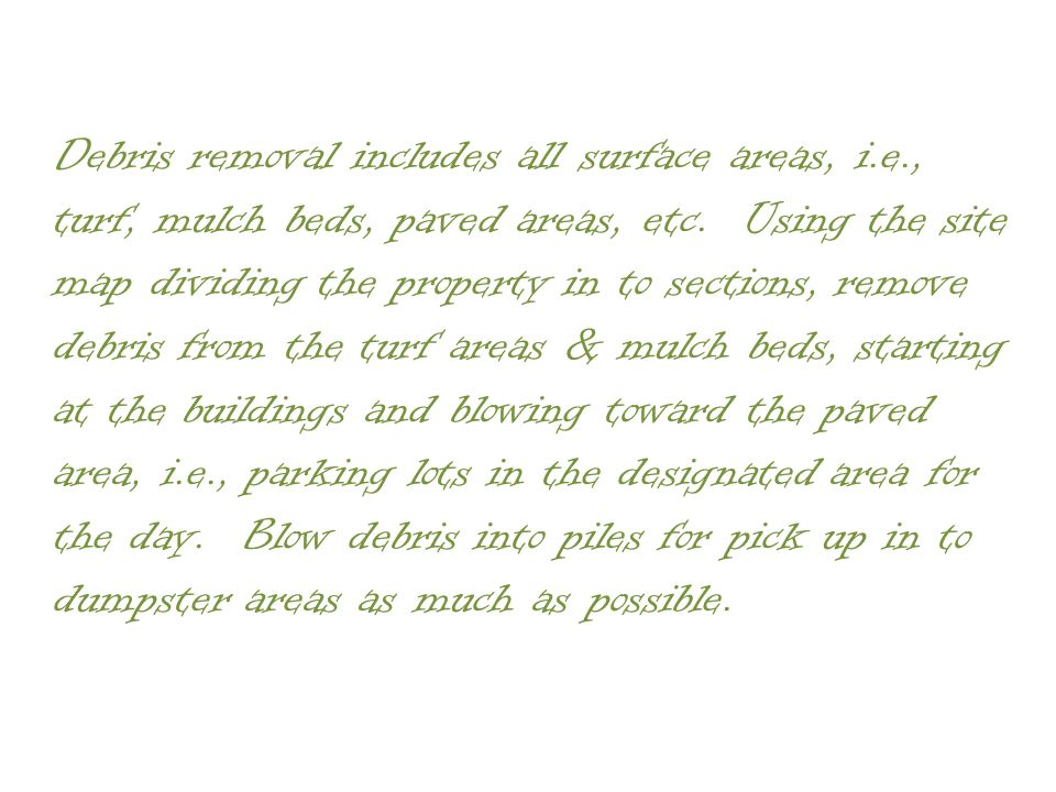 Debris removal includes all surface areas, i.e., turf, mulch beds, paved areas, etc.