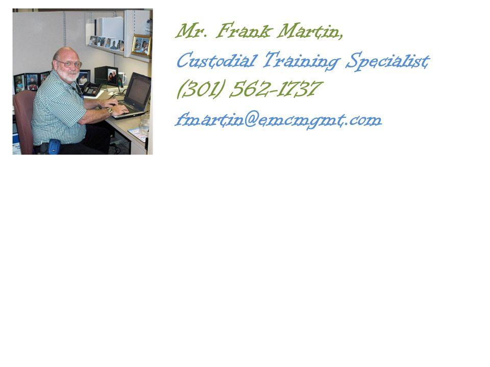 Mr. Frank Martin, Custodial Training Specialist (301) 562-1737 fmartin@emcmgmt.com