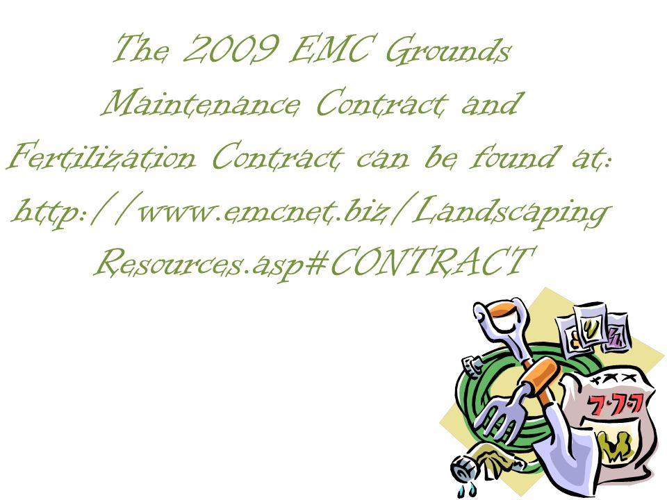 The 2009 EMC Grounds Maintenance Contract and Fertilization Contract can be found at: http://www.emcnet.biz/Landscaping Resources.asp#CONTRACT