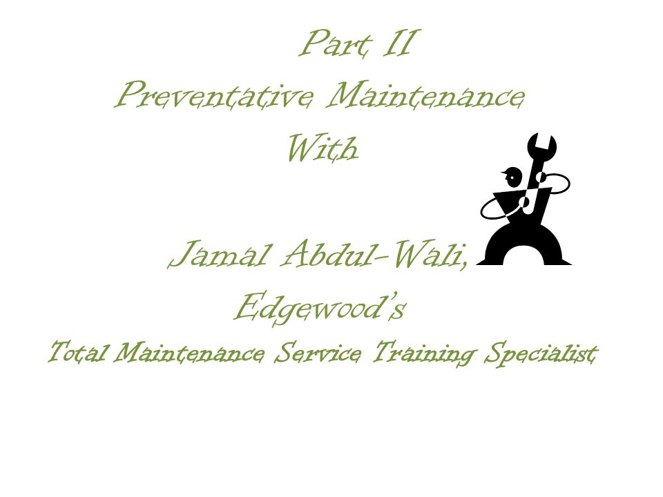 Part II Preventative Maintenance With Jamal Abdul-Wali, Edgewoods Total Maintenance Service Training Specialist