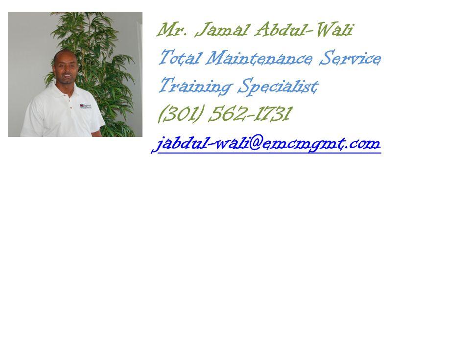 Mr. Jamal Abdul-Wali Total Maintenance Service Training Specialist (301) 562-1731 jabdul-wali@emcmgmt.com