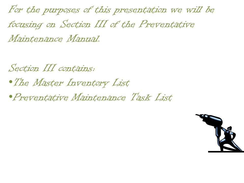For the purposes of this presentation we will be focusing on Section III of the Preventative Maintenance Manual.