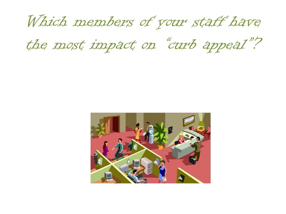 Which members of your staff have the most impact on curb appeal