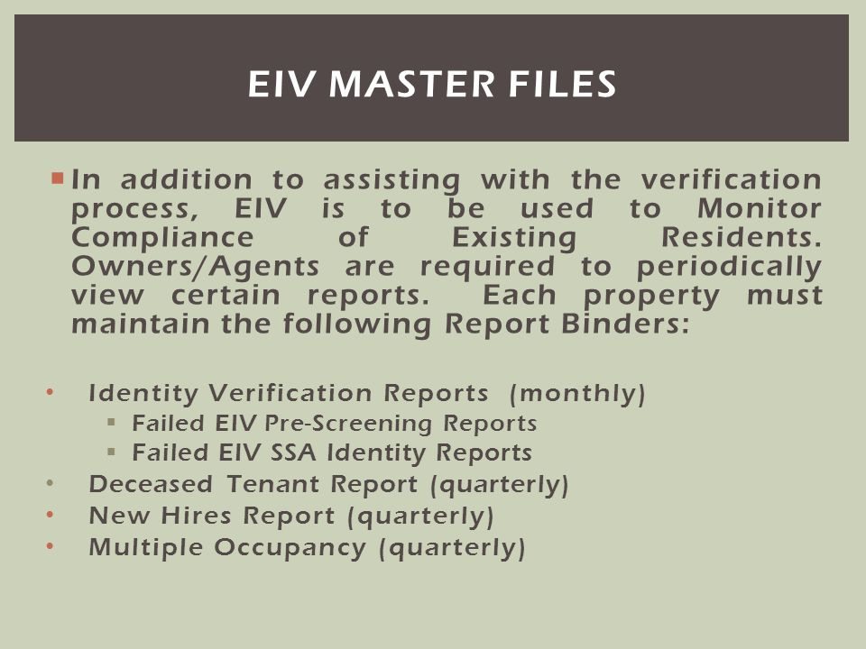 In addition to assisting with the verification process, EIV is to be used to Monitor Compliance of Existing Residents. Owners/Agents are required to p