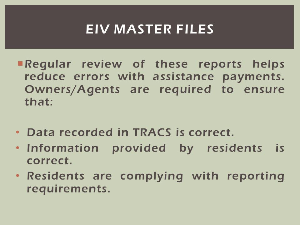 Regular review of these reports helps reduce errors with assistance payments. Owners/Agents are required to ensure that: Data recorded in TRACS is cor