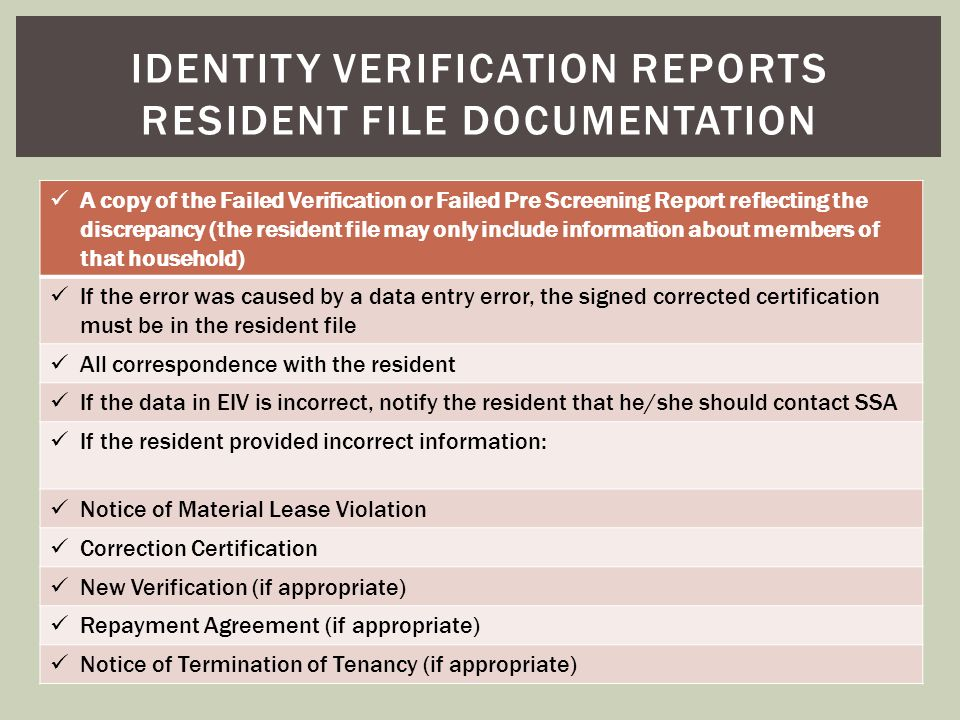 A copy of the Failed Verification or Failed Pre Screening Report reflecting the discrepancy (the resident file may only include information about memb