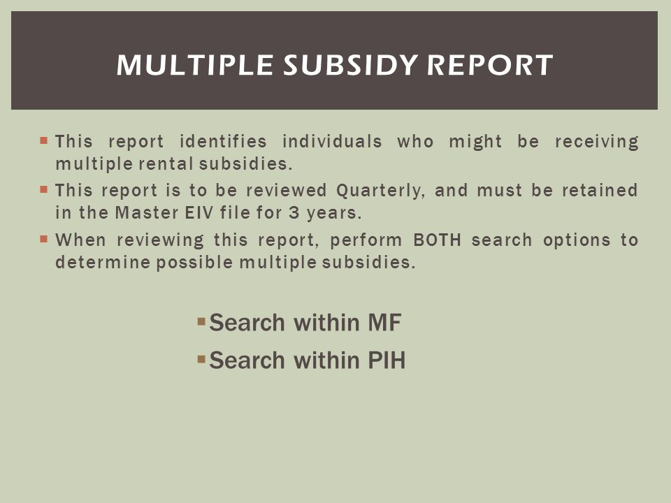 This report identifies individuals who might be receiving multiple rental subsidies. This report is to be reviewed Quarterly, and must be retained in