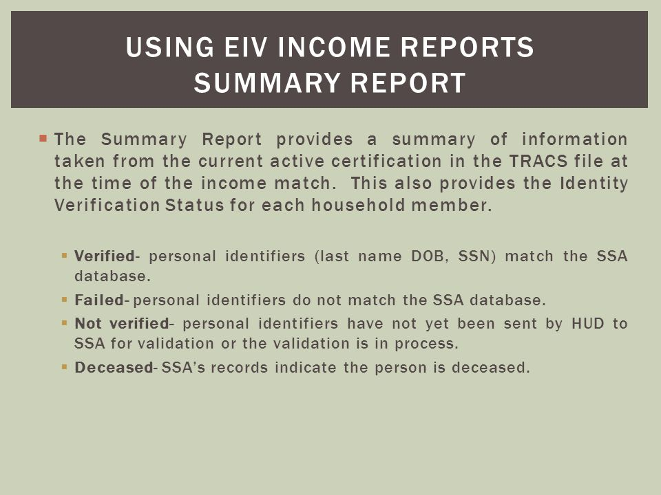 The Summary Report provides a summary of information taken from the current active certification in the TRACS file at the time of the income match. Th