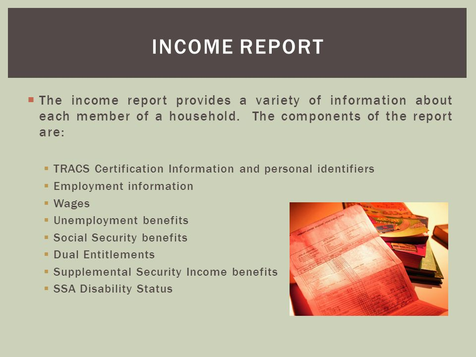 The income report provides a variety of information about each member of a household. The components of the report are: TRACS Certification Informatio