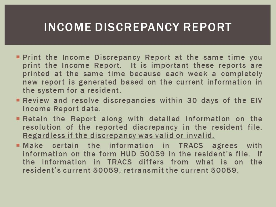Print the Income Discrepancy Report at the same time you print the Income Report. It is important these reports are printed at the same time because e
